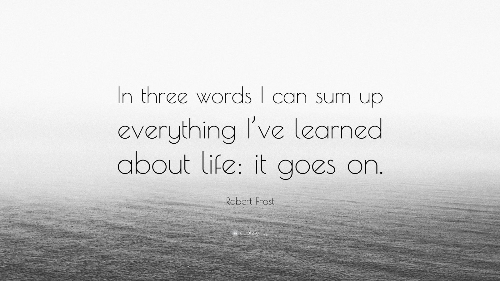 """3 Quotation: Robert Frost Quote: """"In Three Words I Can Sum Up"""