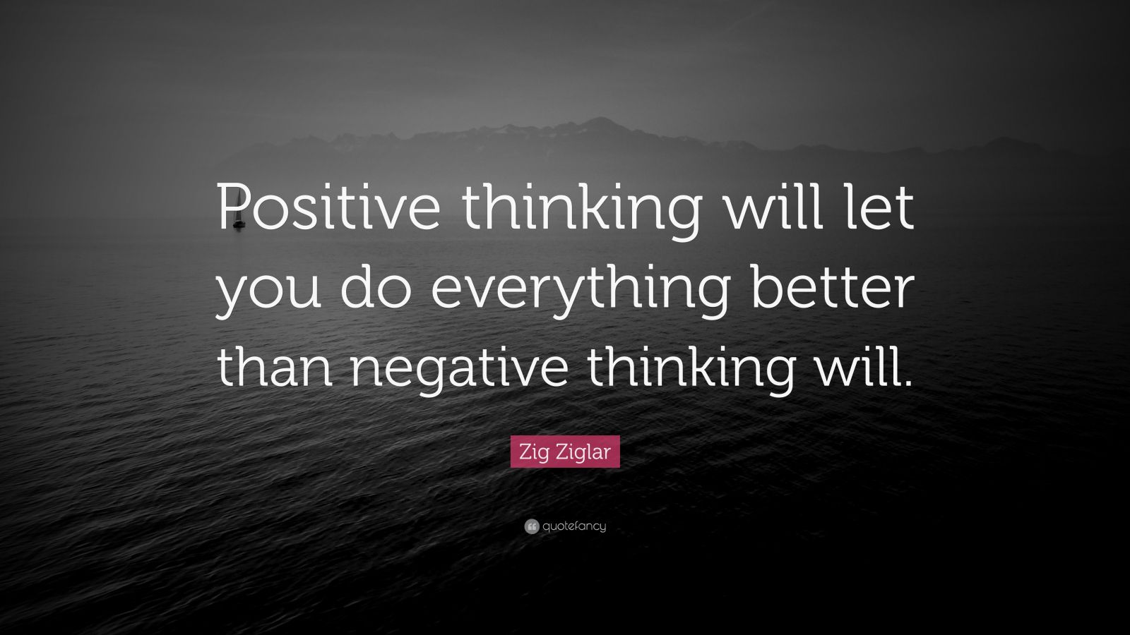 """Positive Quotes: Zig Ziglar Quote: """"Positive Thinking Will Let You Do"""