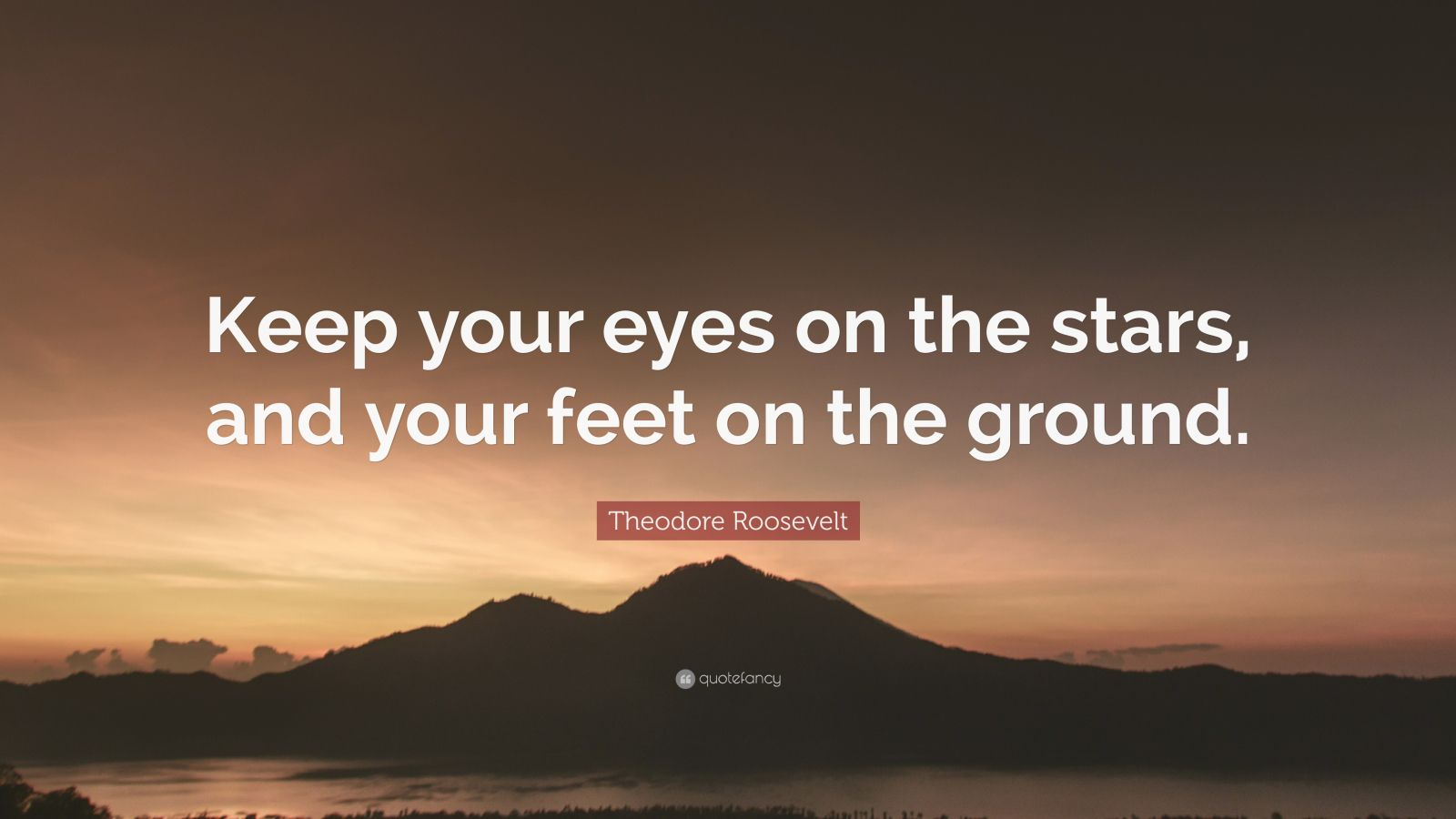 Theodore Roosevelt Quote Keep Your Eyes On The Stars
