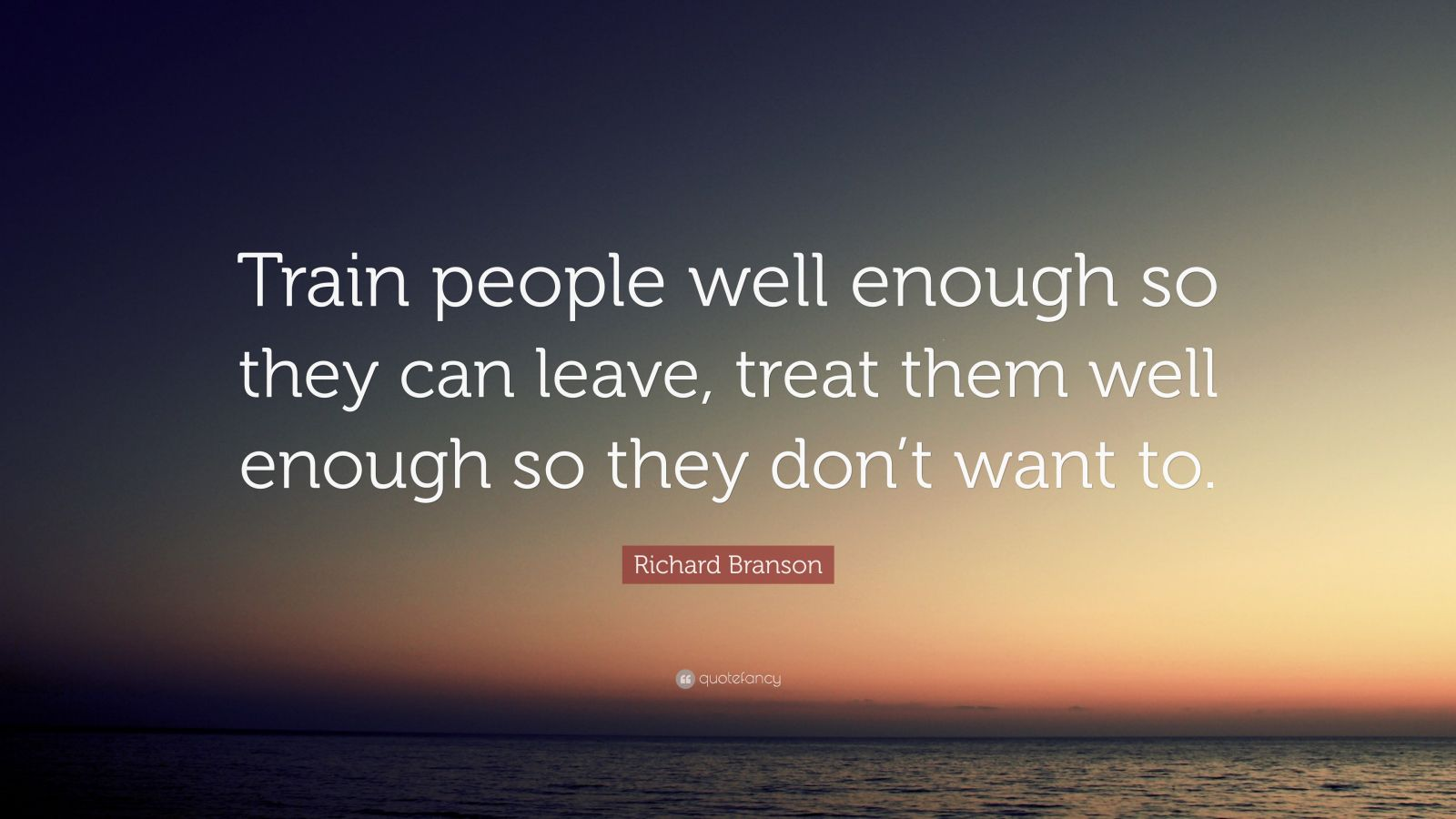 """Richard Branson Quote: """"Train people well enough so they"""