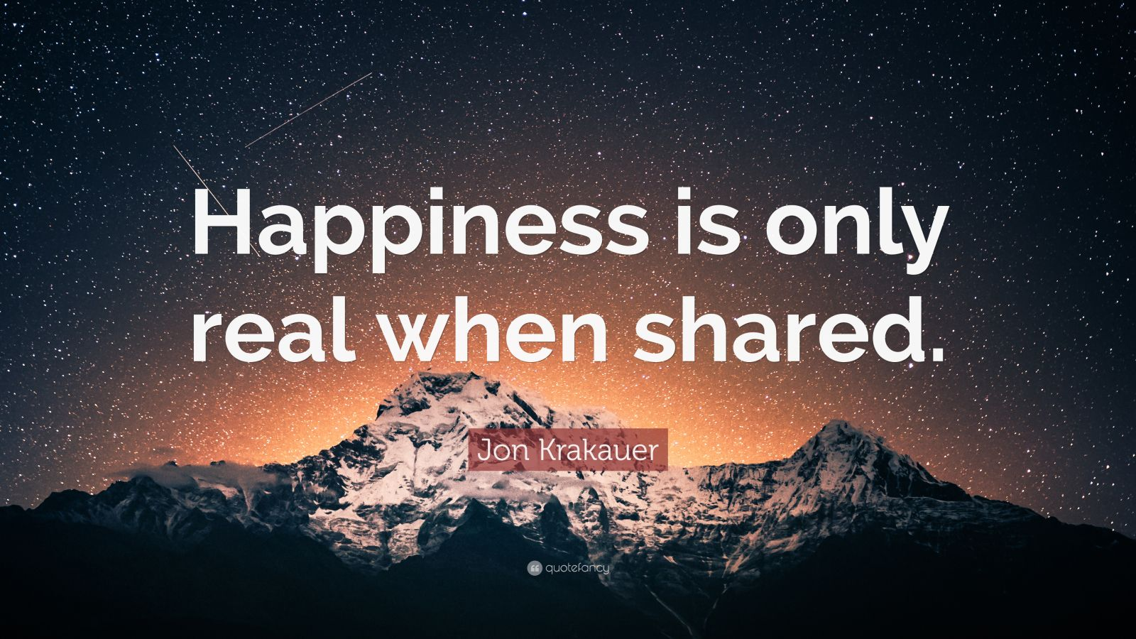 "Jon Krakauer Quote: ""Happiness is only real when shared ..."