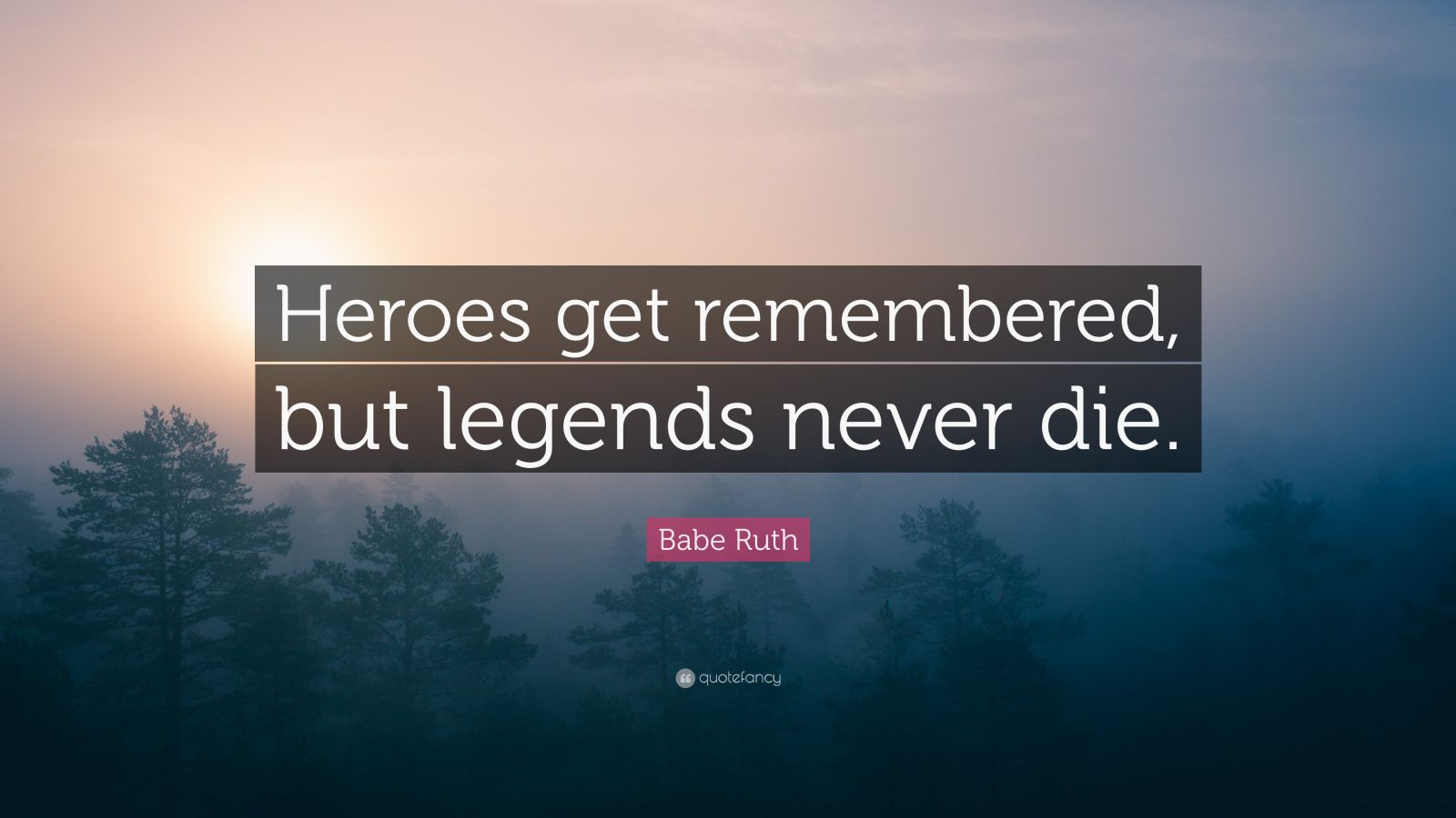 babe ruth quote   u201cheroes get remembered  but legends never