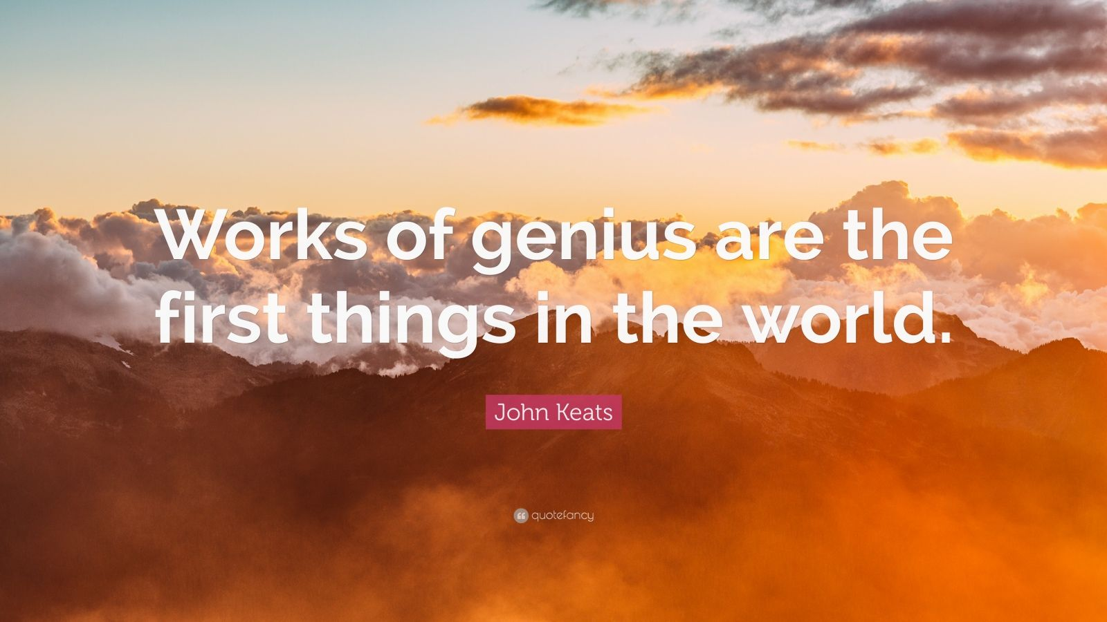 "John Keats Quote: ""Works Of Genius Are The First Things In"