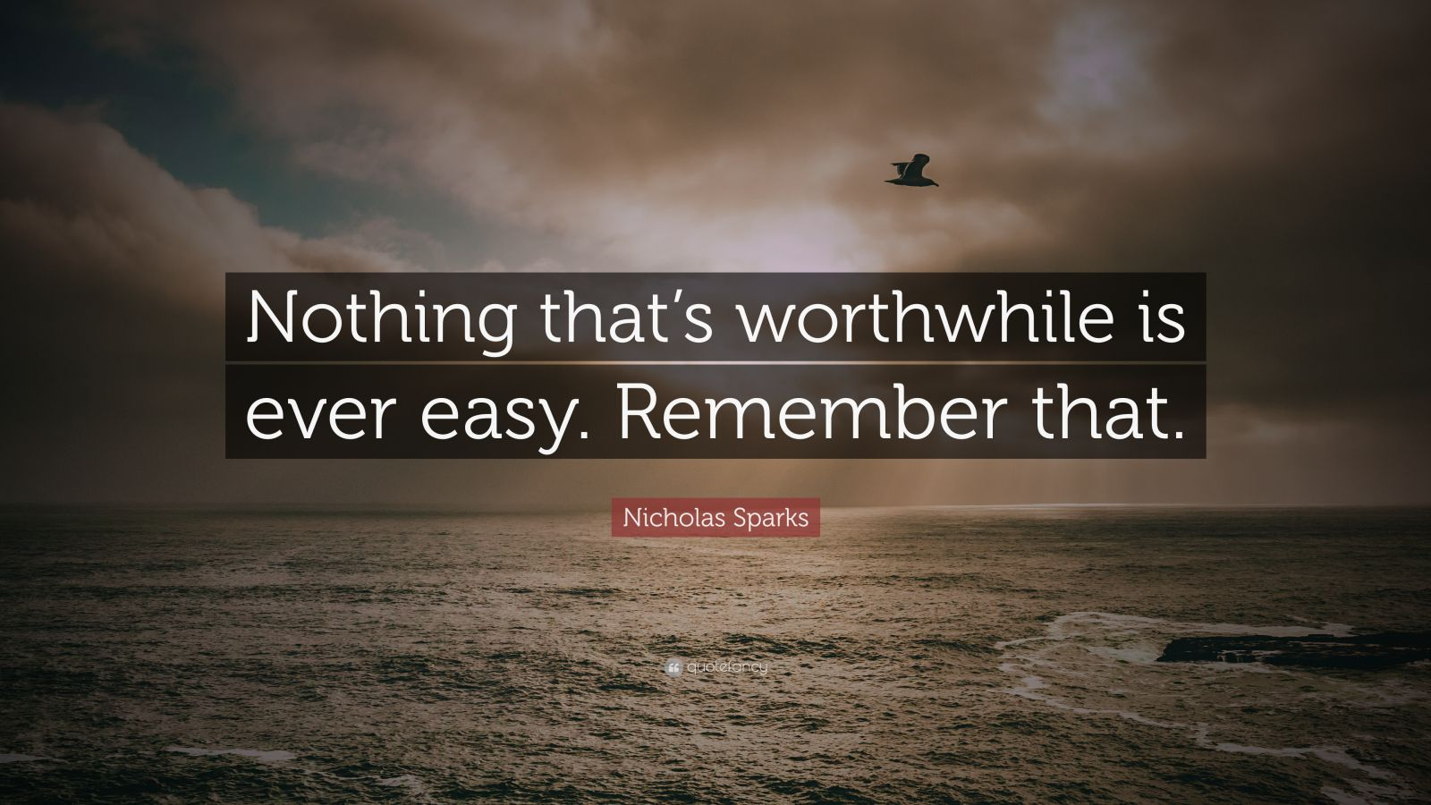 "Nicholas Sparks Quote: ""Nothing That's Worthwhile Is Ever"