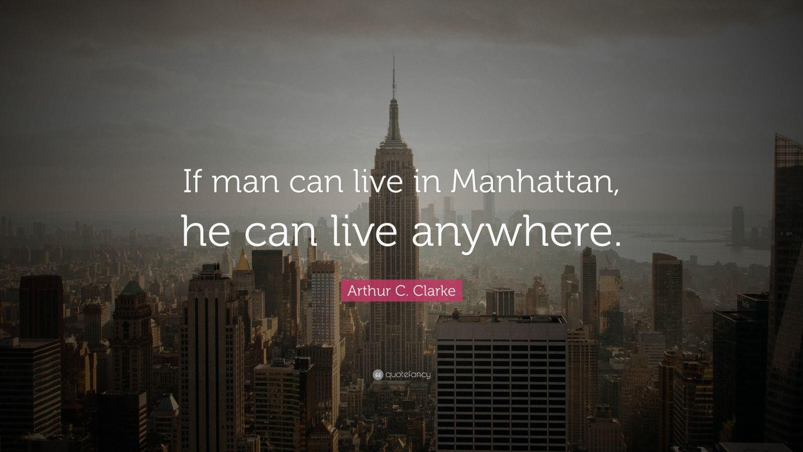 "Arthur C. Clarke Quote: ""If man can live in Manhattan, he can live anywhere."""