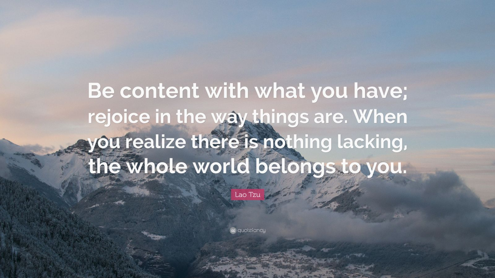 """Lao Tzu Quote: """"Be Content With What You Have; Rejoice In"""