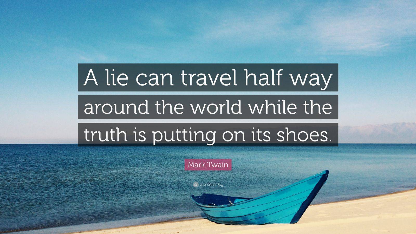 A Lie Can Travel Halfway Around The World While