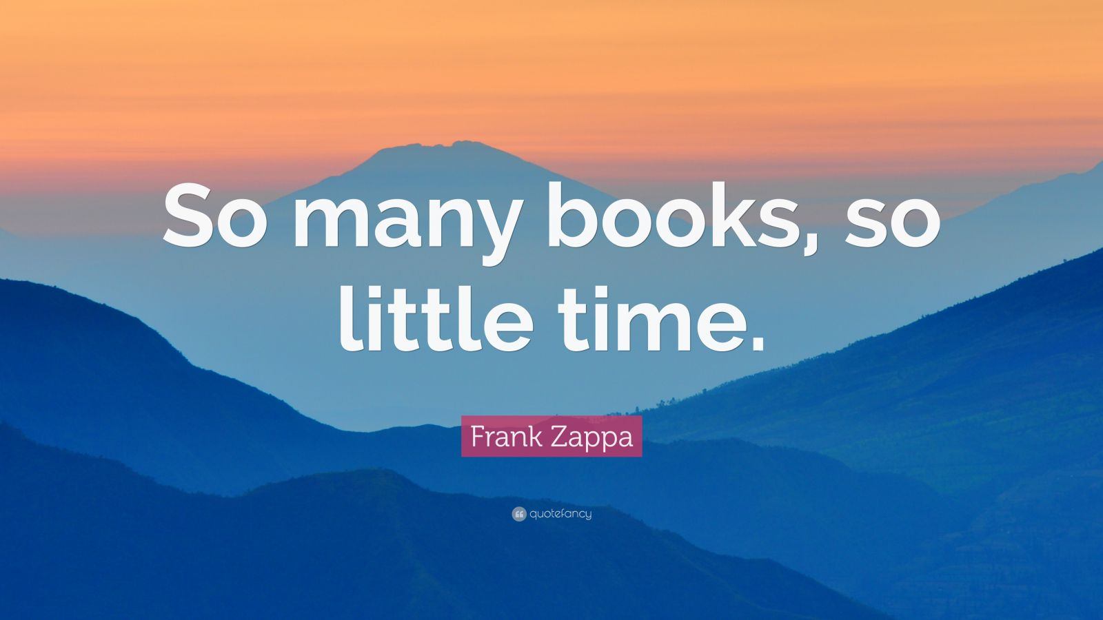 """Frank Zappa Quote: """"So Many Books, So Little Time."""" (17"""