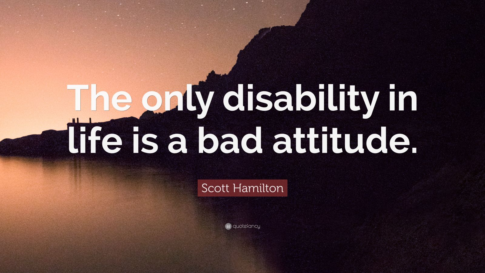 "Scott Hamilton Quote: ""The Only Disability In Life Is A"