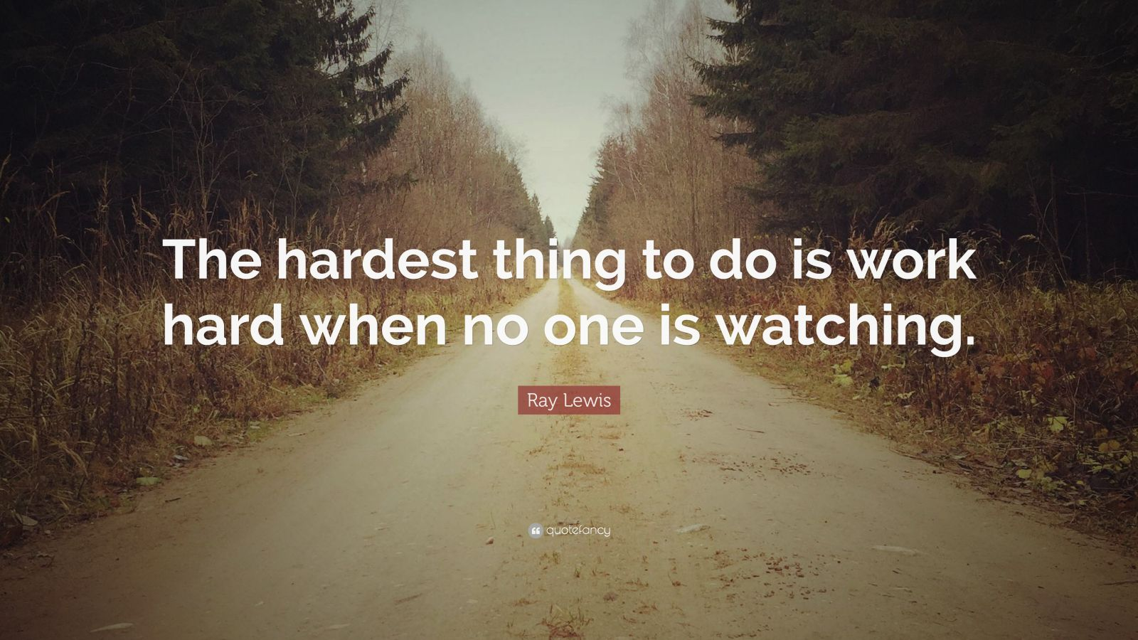 "Ray Lewis Quote: ""The Hardest Thing To Do Is Work Hard"