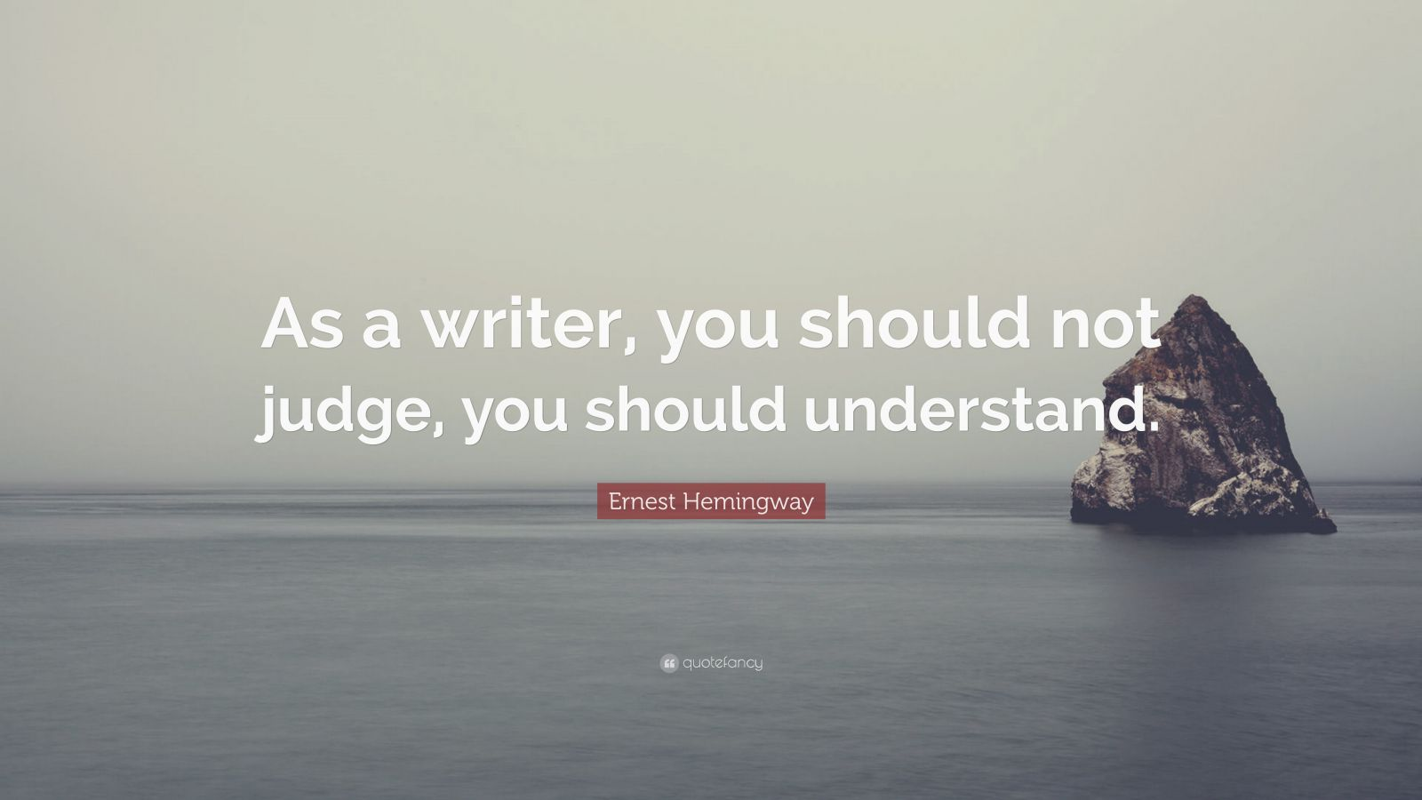 "Sailing Quotes Hemingway Quotesgram: Ernest Hemingway Quote: ""As A Writer, You Should Not Judge"