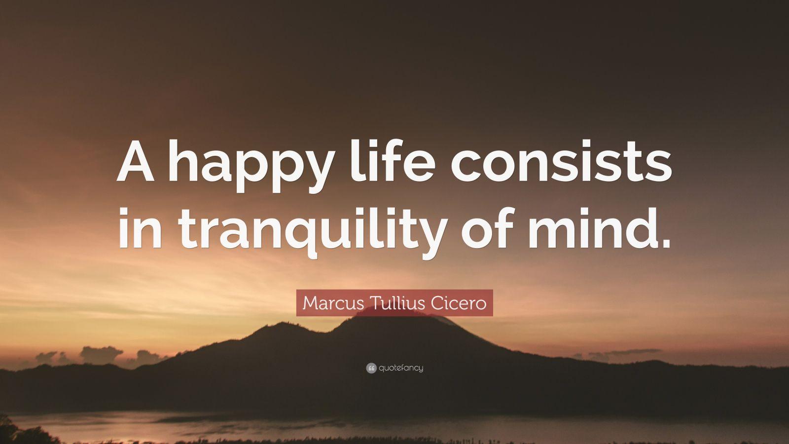 marcus tullius cicero quote happy life consists