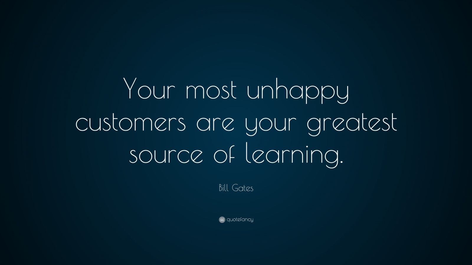 "Bill Gates Quote: ""Your most unhappy customers are your greatest source of learning."""