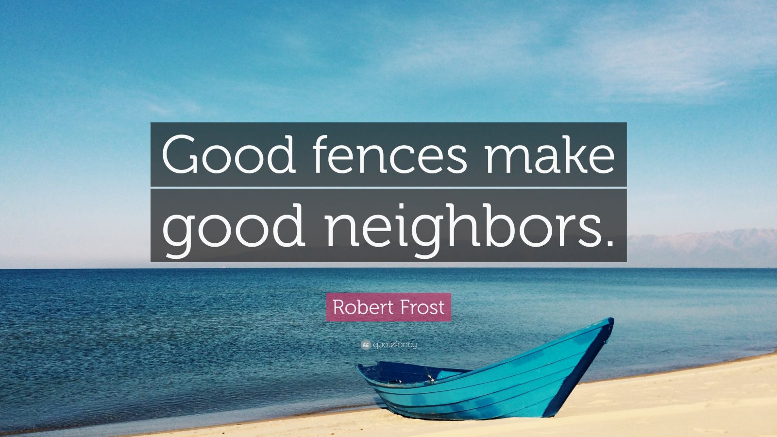 good fences make good neighbours opinion essay As a land and livestock owner, i've always adhered and ascribed to the saying, good fences make good neighbors my immediate neighbor happens to be the kern county dump, also known as waste.