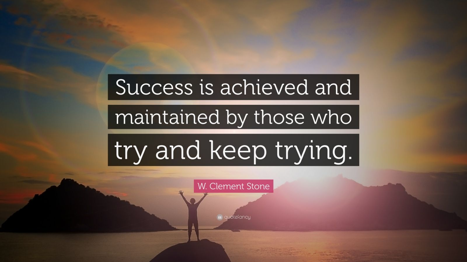 "W. Clement Stone Quote: ""Success is achieved and maintained by those who try and keep trying."""
