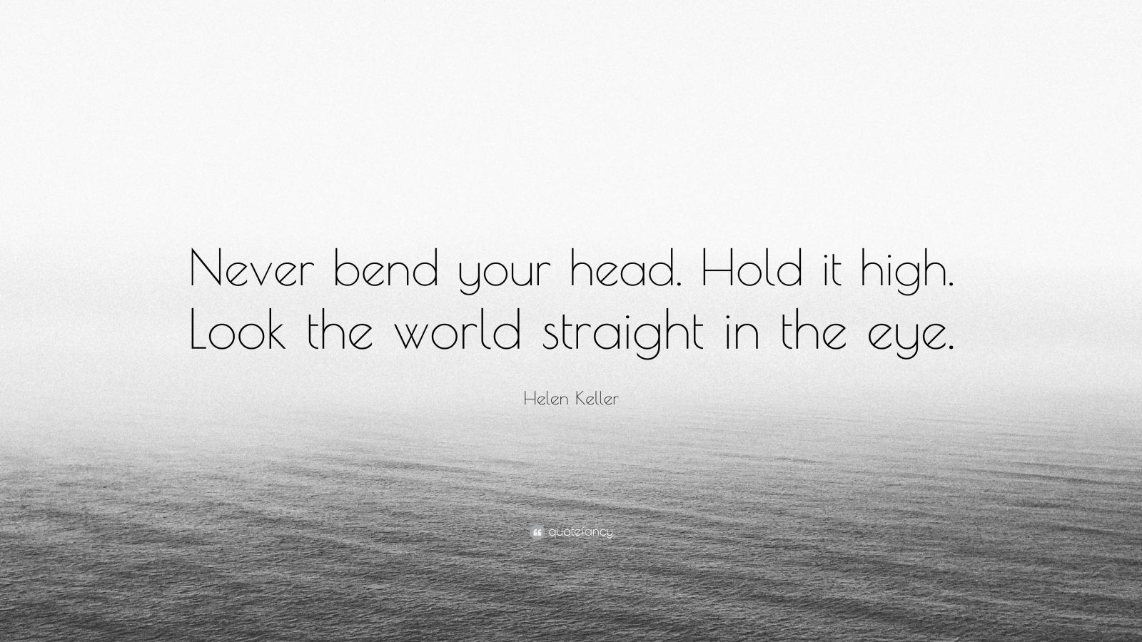 "Helen Keller Quote: ""Never Bend Your Head. Hold It High"