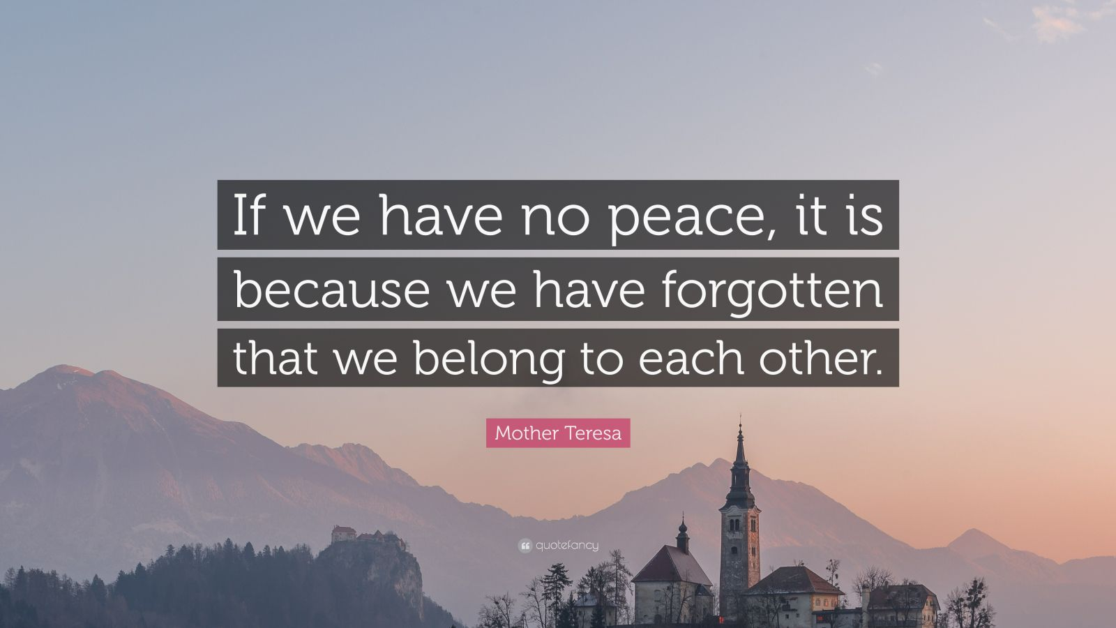 Mother Teresa Quote If We Have No Peace It Is Because We Have