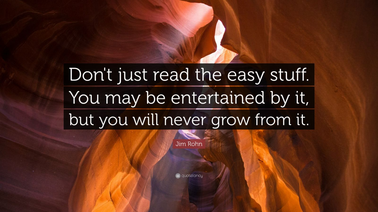 """Jim Rohn Quote: """"Don't just read the easy stuff. You may be entertained by it, but you will never grow from it."""""""