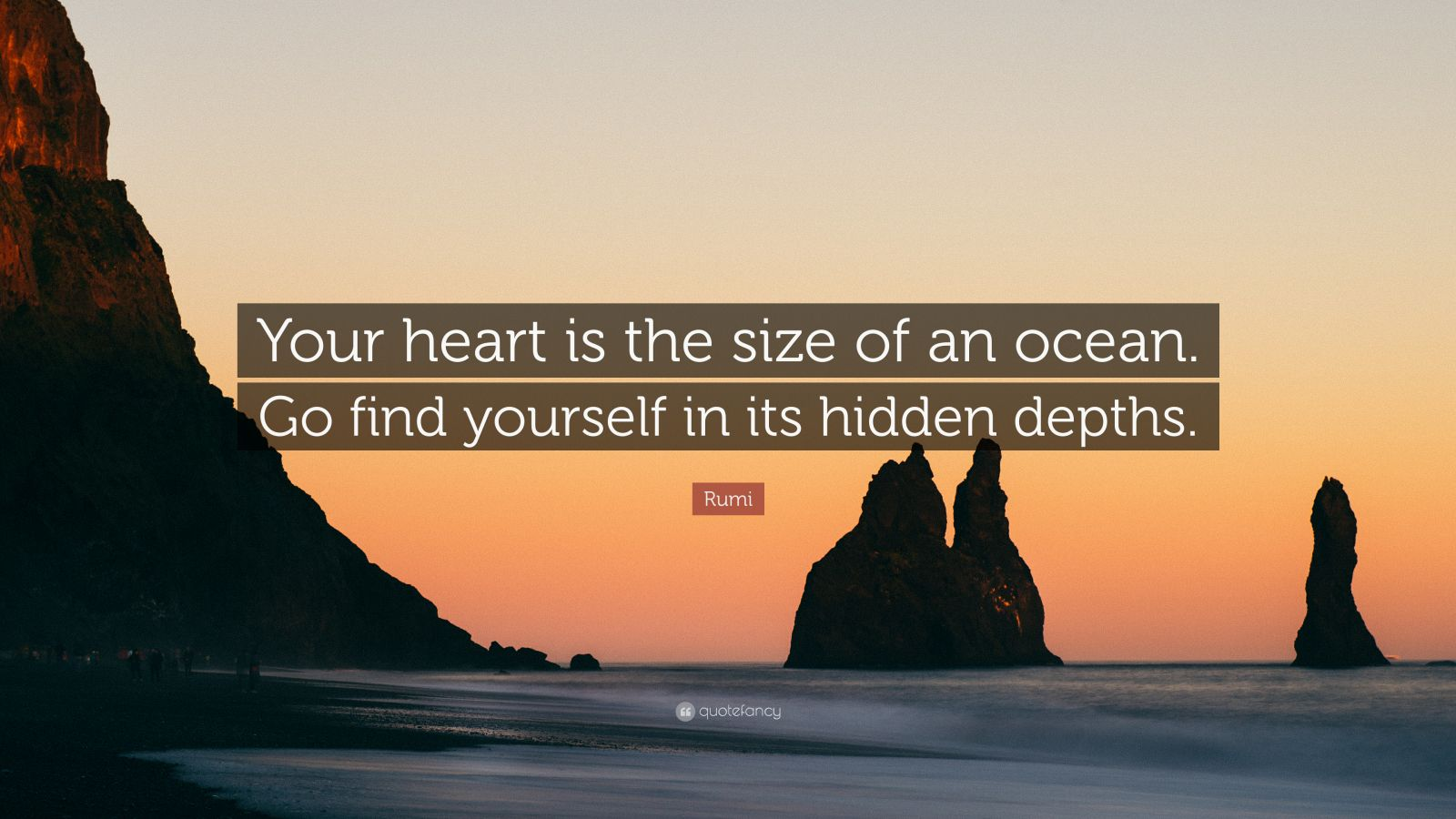 """Rumi Quote: """"Your heart is the size of an ocean. Go find yourself in its hidden depths."""""""