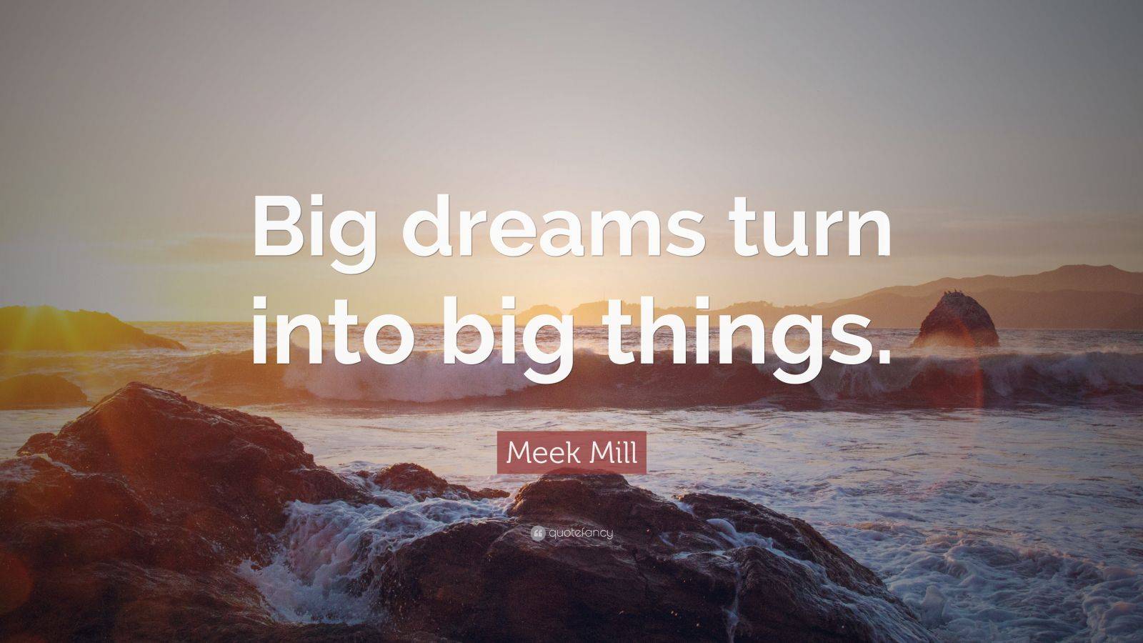 "Meek Mill Quote: ""Big Dreams Turn Into Big Things."" (22"
