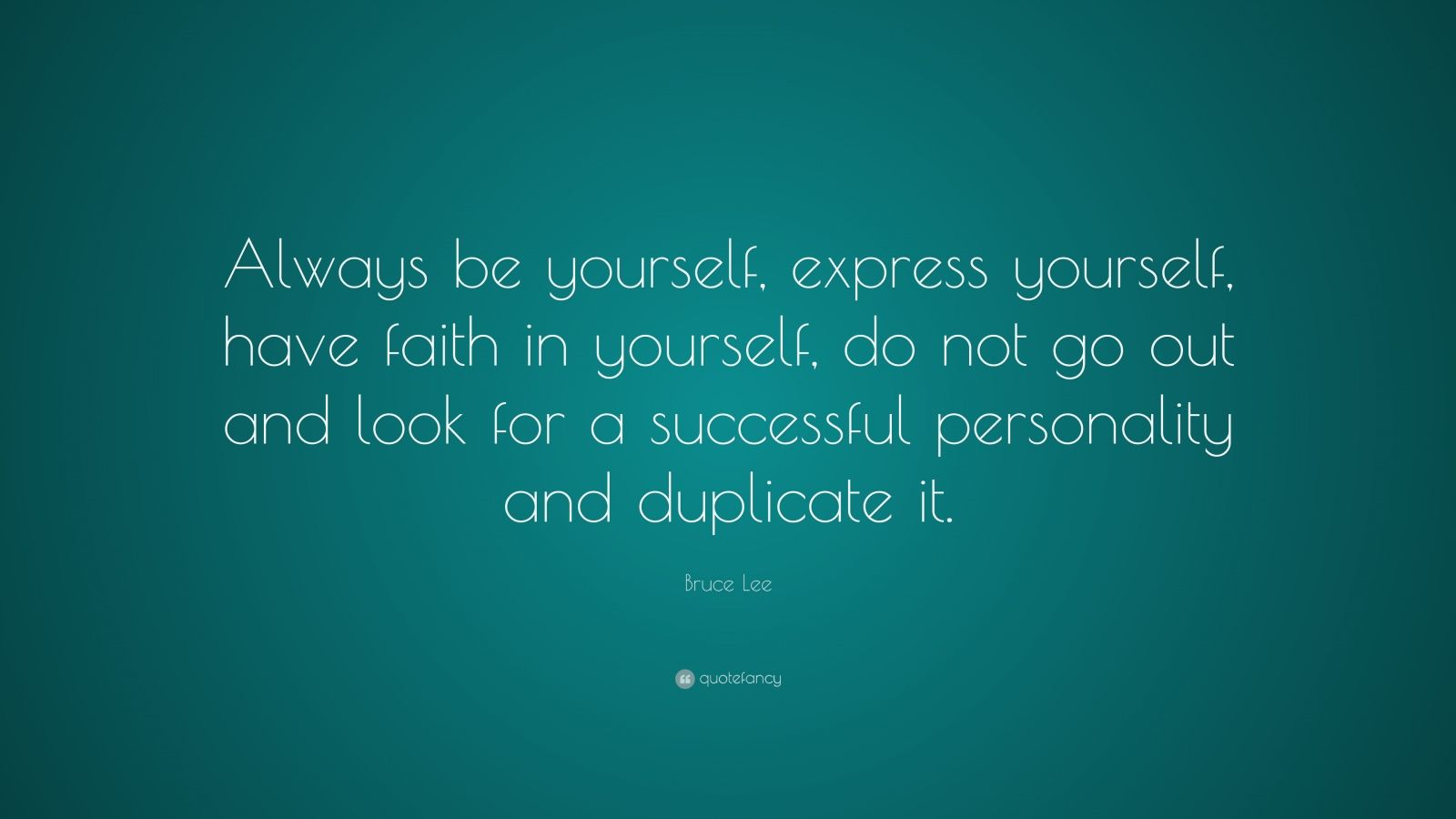 """Bruce Lee Quote: """"Always be yourself, express yourself, have faith in yourself, do not go out and look for a successful personality and duplicate it."""""""