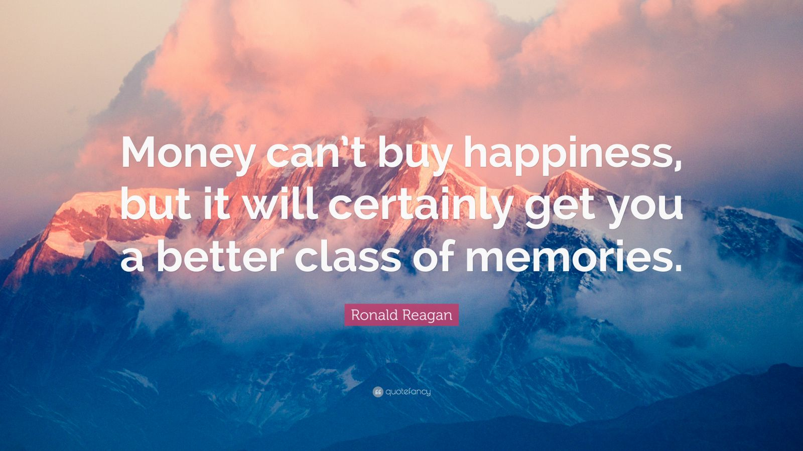"Money Can T Buy Happiness Quote: Ronald Reagan Quote: ""Money Can't Buy Happiness, But It"