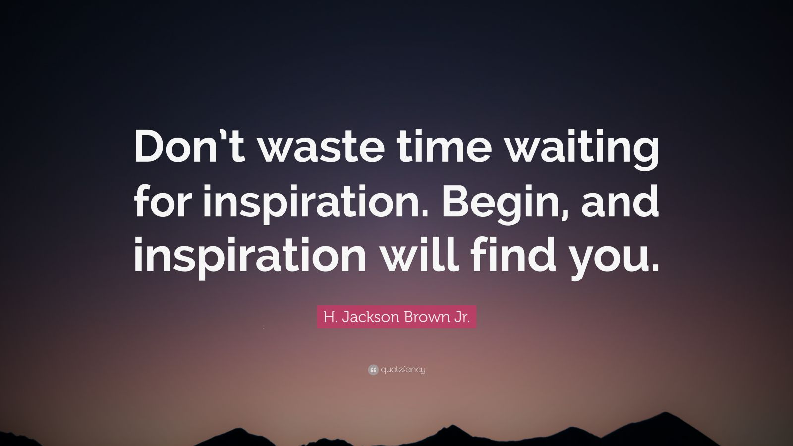 """H. Jackson Brown Jr. Quote: """"Don't Waste Time Waiting For"""