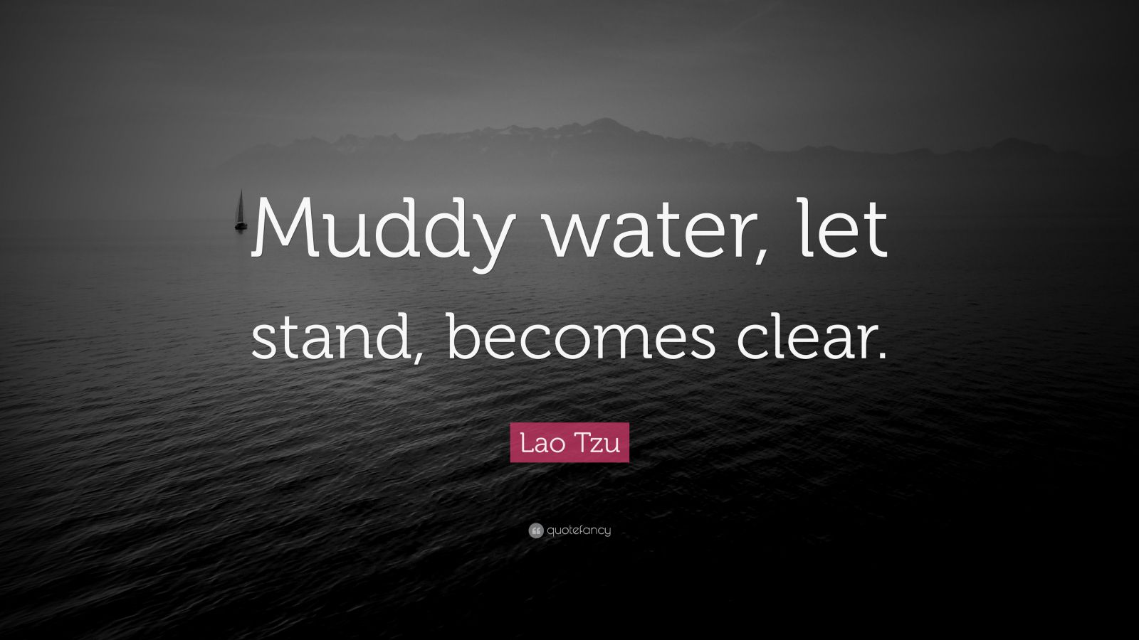 """Lao Tzu Quote: """"Muddy water, let stand, becomes clear."""""""