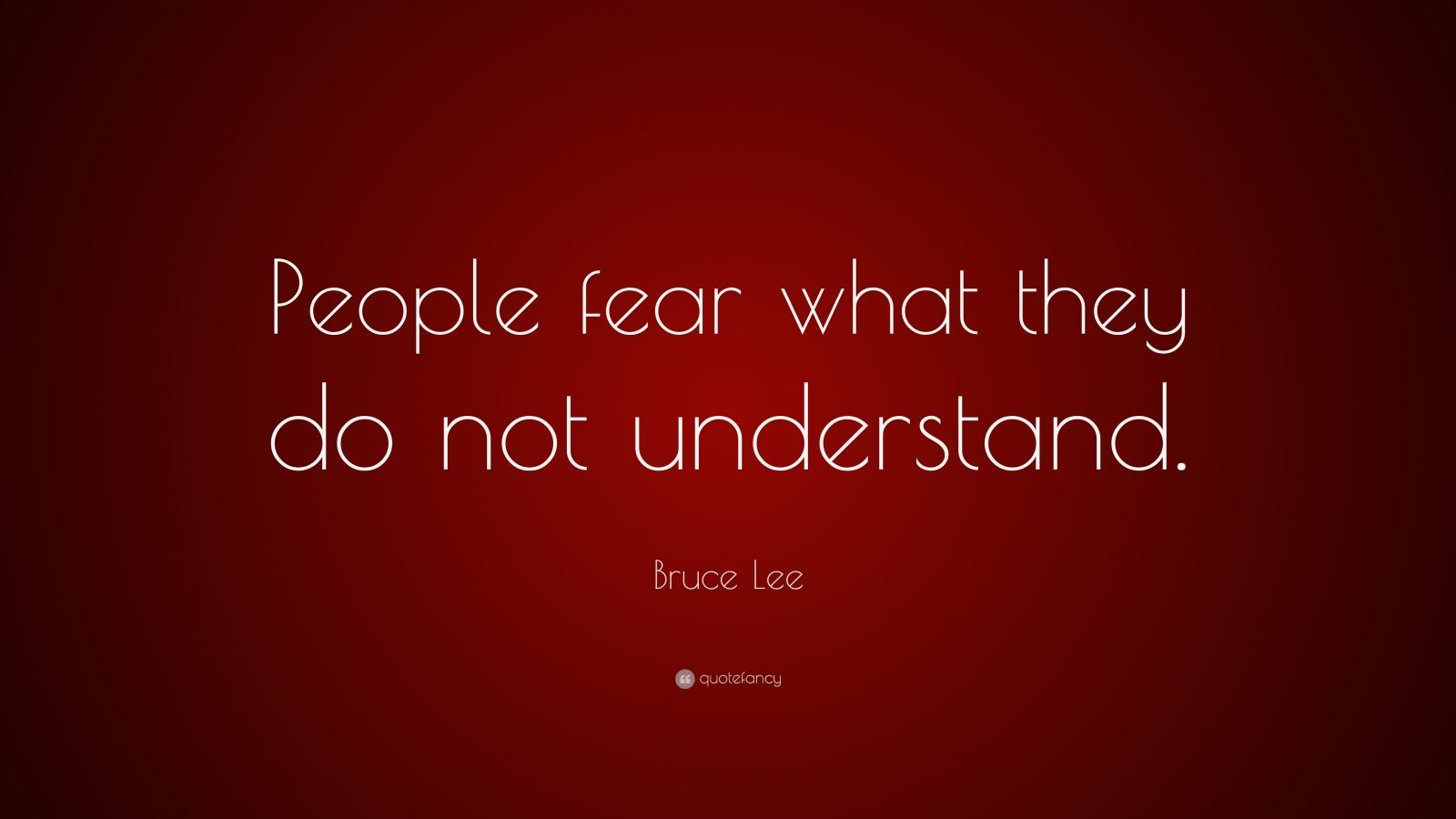 """Bruce Lee Quote: """"People fear what they do not understand."""""""