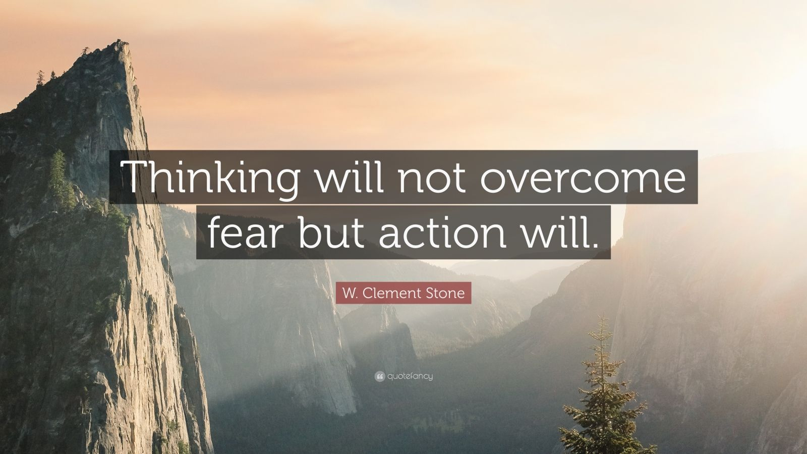"W. Clement Stone Quote: ""Thinking will not overcome fear but action will."""