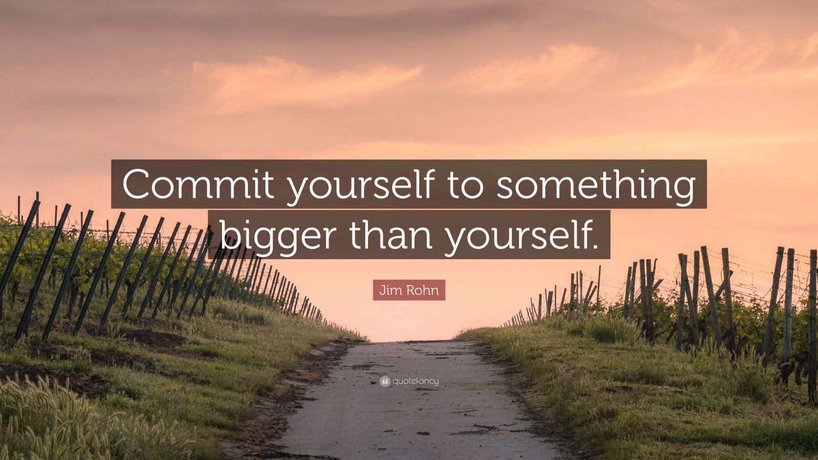 "Jim Rohn Quote: ""Commit yourself to something bigger than yourself."""