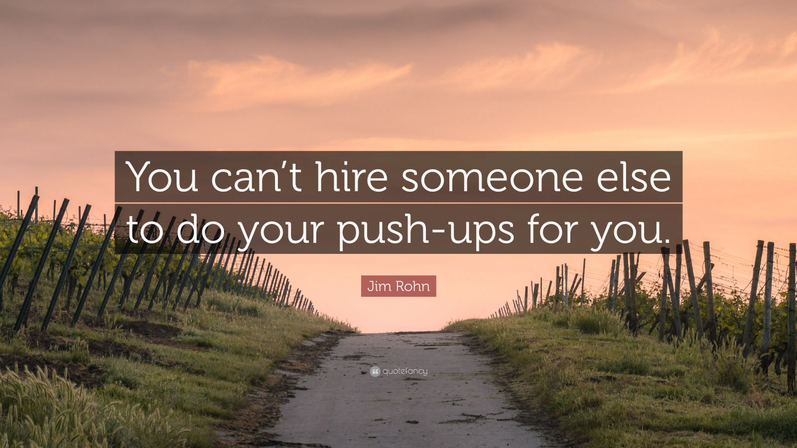 """Jim Rohn Quote: """"You can't hire someone else to do your push-ups for you."""""""