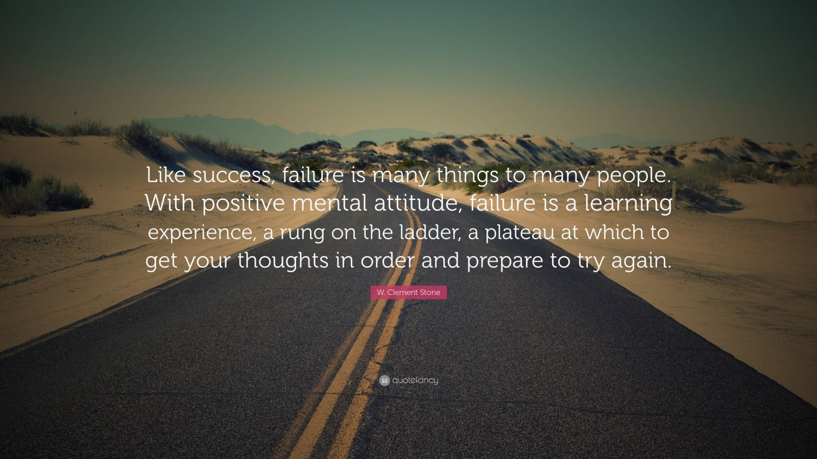 "W. Clement Stone Quote: ""Like success, failure is many things to many people. With positive mental attitude, failure is a learning experience, a rung on the ladder, a plateau at which to get your thoughts in order and prepare to try again."""