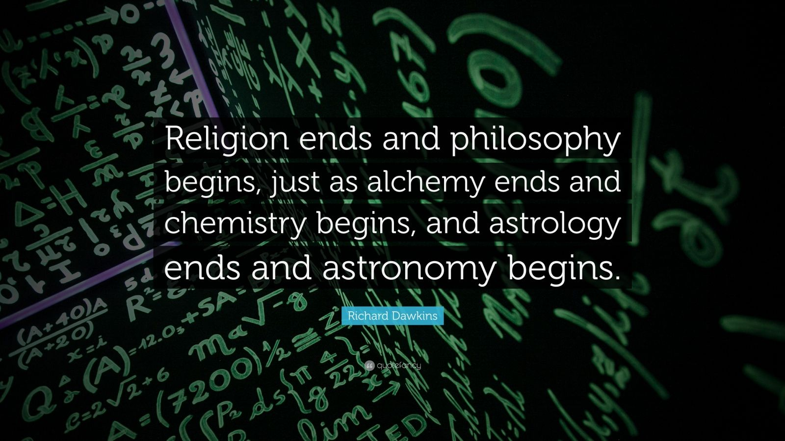 """Richard Dawkins Quote: """"Religion ends and philosophy begins, just as alchemy ends and chemistry begins, and astrology ends and astronomy begins."""""""