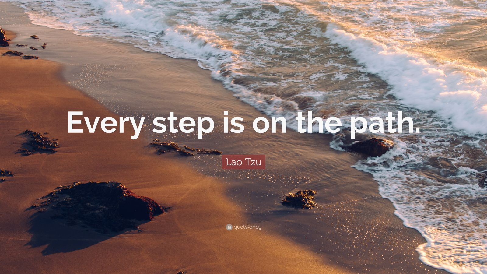 "Lao Tzu Quote: ""Every step is on the path."""