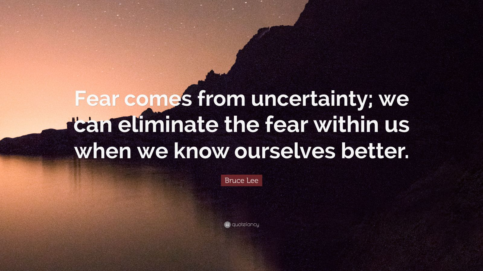"""Bruce Lee Quote: """"Fear comes from uncertainty; we can eliminate the fear within us when we know ourselves better."""""""