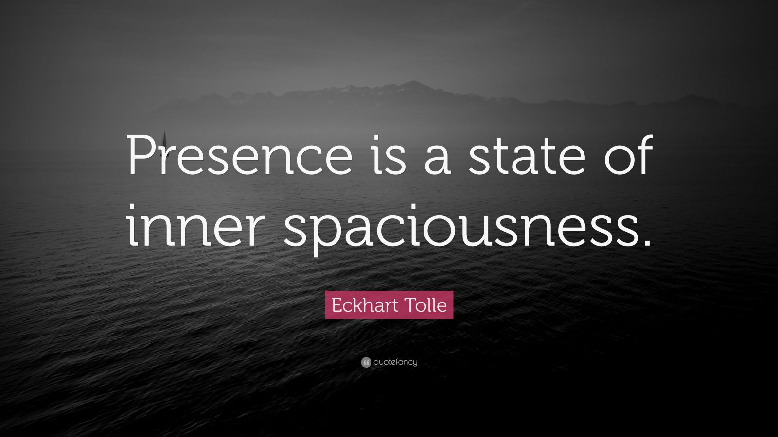 "Eckhart Tolle Quote: ""Presence is a state of inner spaciousness."""