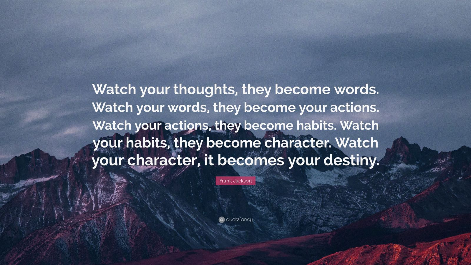 "Frank Jackson Quote: ""Watch Your Thoughts, They Become"