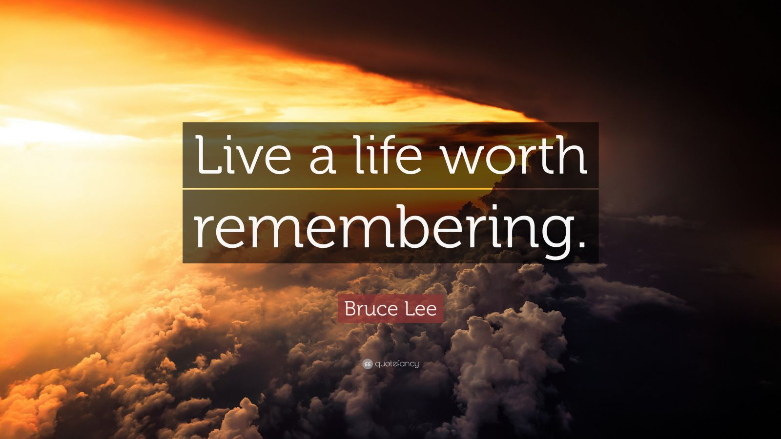 """Bruce Lee Quote: """"Live a life worth remembering."""""""