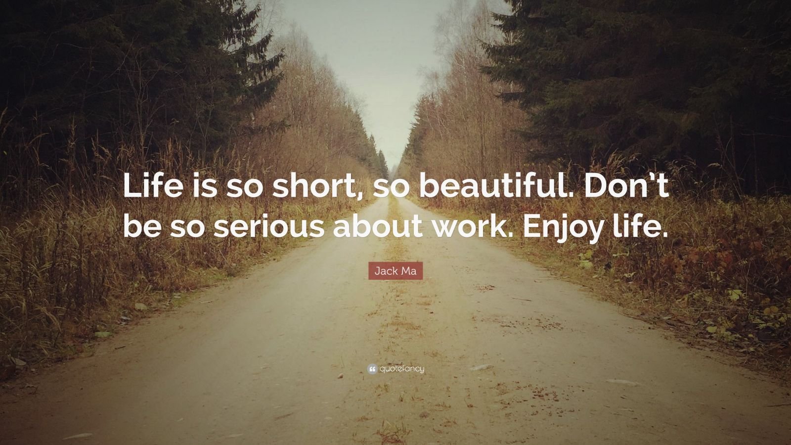"""Jack Ma Quote: """"Life is so short, so beautiful. Don't be ..."""