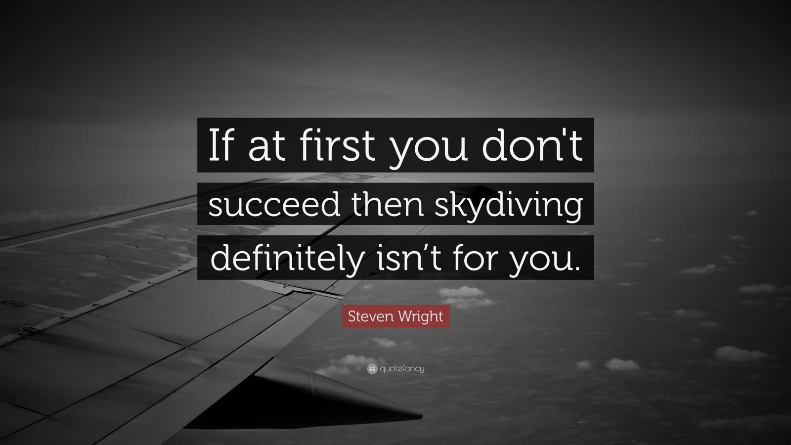 steven wright quote   u201cif at first you don u0026 39 t succeed then