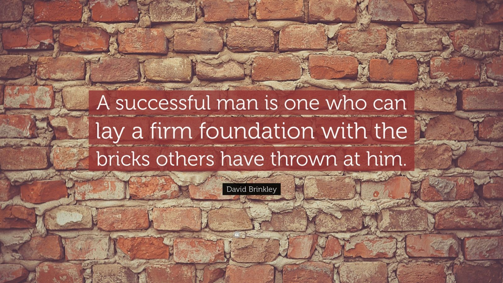 """David Brinkley Quote: """"A successful man is one who can lay a firm foundation with the bricks others have thrown at him."""""""