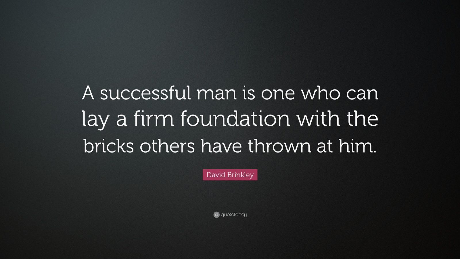 """David Brinkley Quote: """"A Successful Man Is One Who Can Lay"""