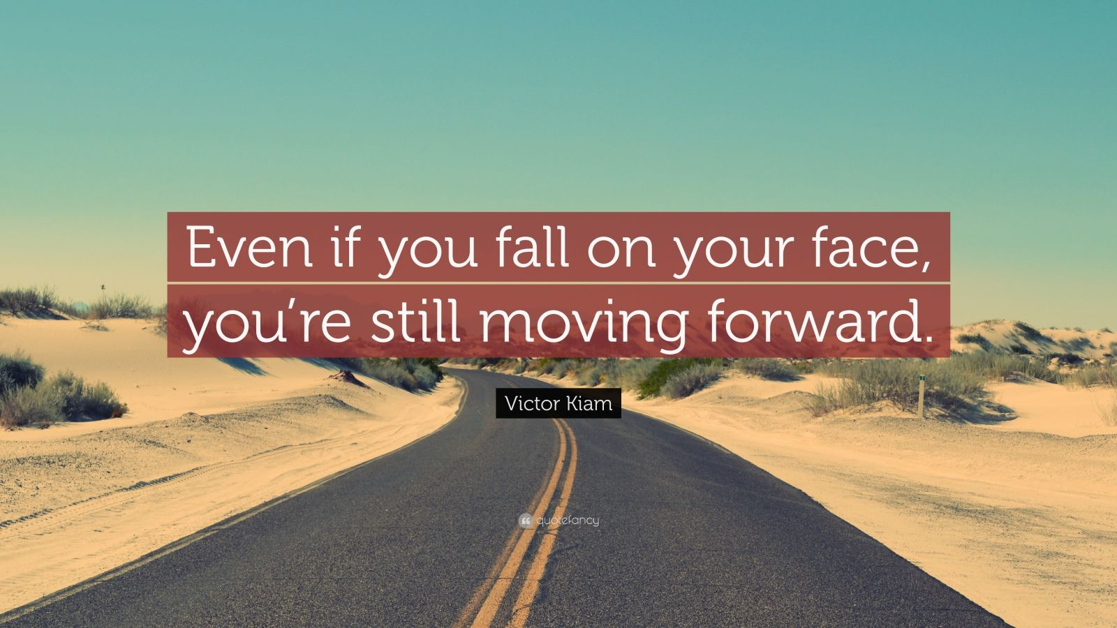 "Victor Kiam Quote: ""Even if you fall on your face, you're still moving forward."""