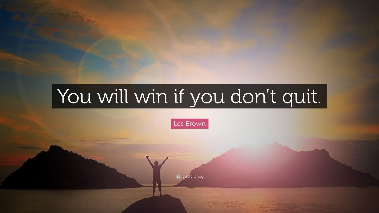 "Les Brown Quote: ""You will win if you don't quit."""