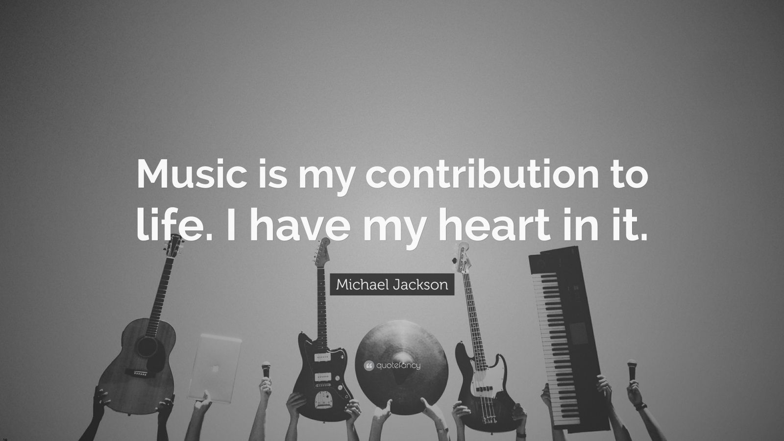 """Michael Jackson Quote: """"Music is my contribution to life ..."""