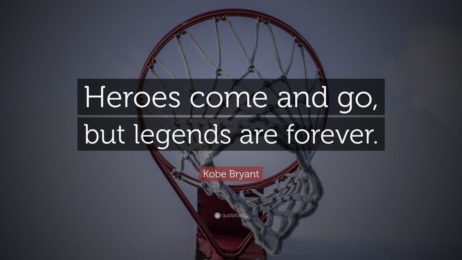 "Kobe Bryant Quote: ""Heroes come and go, but legends are forever."""