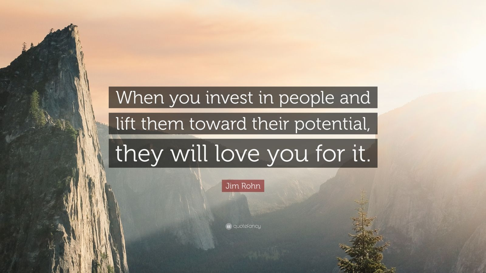 """Jim Rohn Quote: """"When you invest in people and lift them toward their potential, they will love you for it."""""""