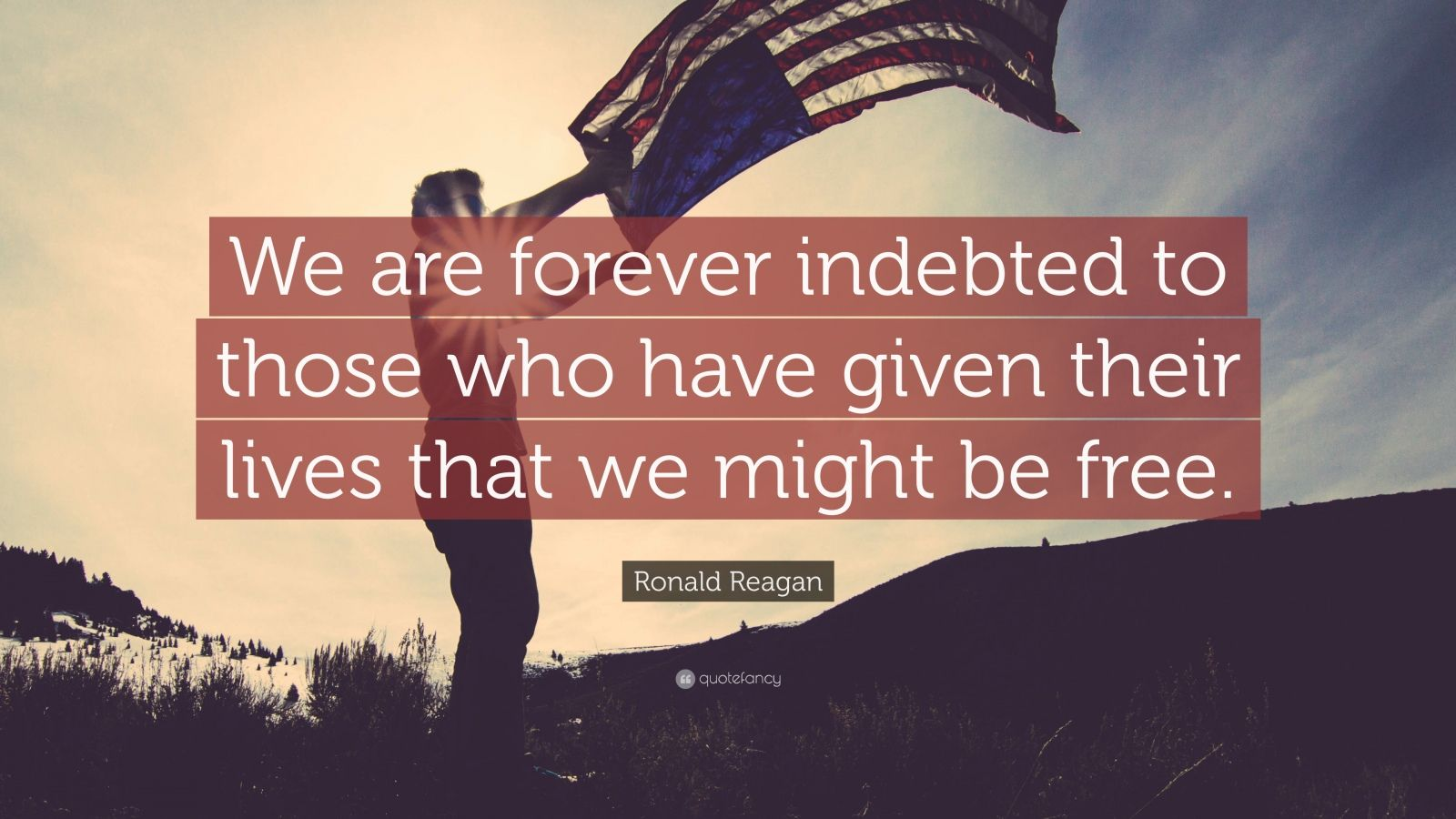 "Ronald Reagan Quote: ""We are forever indebted to those who have given their lives that we might be free."""