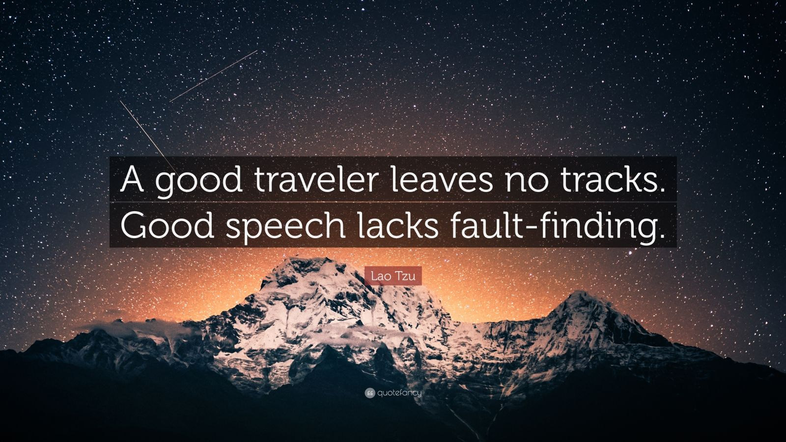 "Lao Tzu Quote: ""A good traveler leaves no tracks. Good speech lacks fault-finding."""